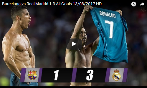Barcelona vs Real Madrid 1-3 Highlights, 13/08/2017 HD